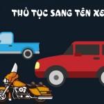 Thủ tục sang tên đổi chủ xe đối với xe máy, xe ô tô như thế nào ?